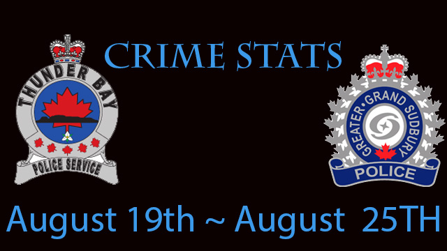 Greater Sudbury Thunder Bay Crime Stats August 19th to August 25th