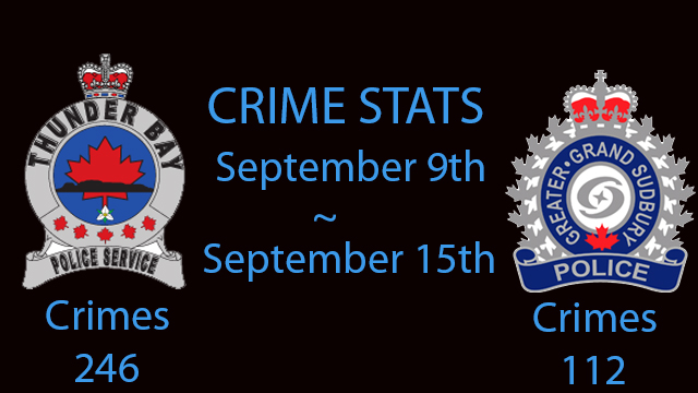 Greater Sudbury Thunder Bay Crime Stats  Sept 9nd to Sept 15th