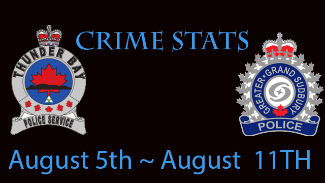 Greater Sudbury Thunder Bay Crime Stats August 5th to August 11th