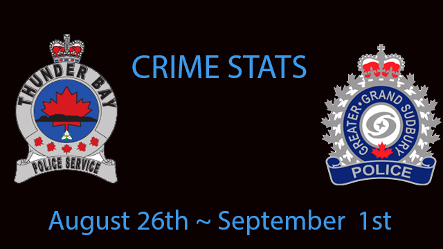 Greater Sudbury Thunder Bay Crime Stats  August 26th to September 1st